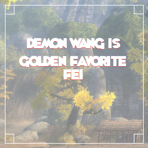 Demon Wang Is Golden Favorite Fei