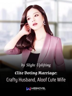 Elite Doting Marriage: Crafty Husband Aloof Cute Wife